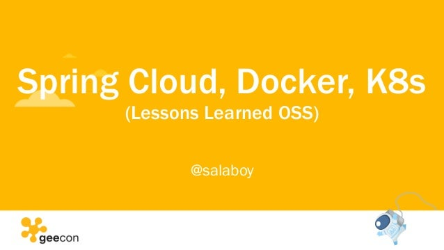 Spring Cloud, Docker, K8s (Lessons Learned OSS) @salaboy