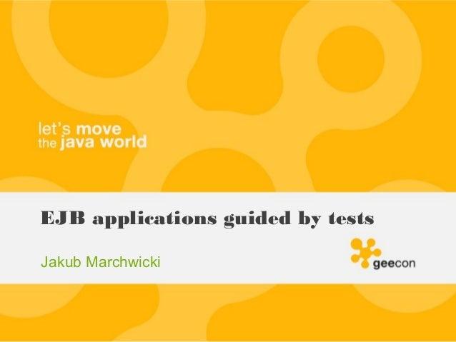 EJB applications guided by testsJakub Marchwicki