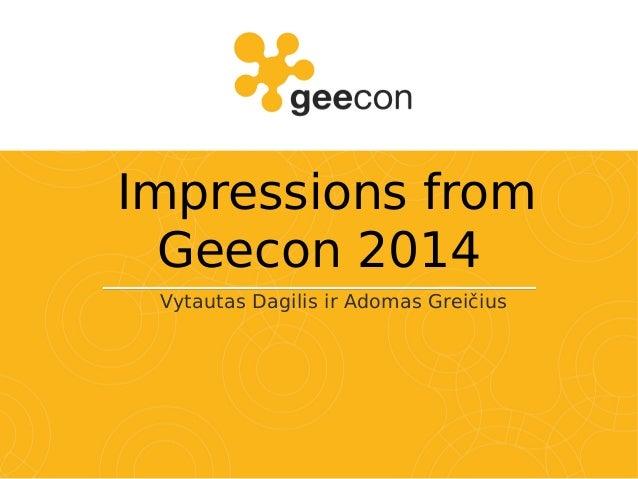 Impressions from Geecon 2014 Vytautas Dagilis ir Adomas Greičius