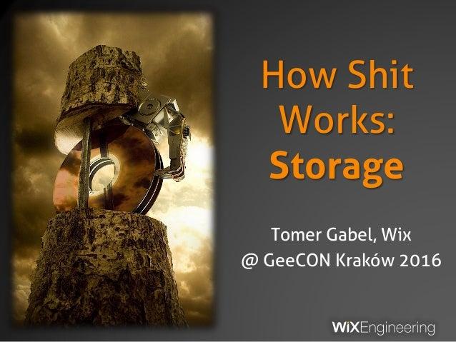 How Shit Works: Storage Tomer Gabel, Wix @ GeeCON Kraków 2016
