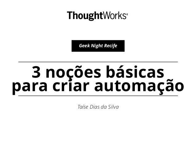 3 noções básicas para criar automação Taíse Dias da Silva Geek Night Recife
