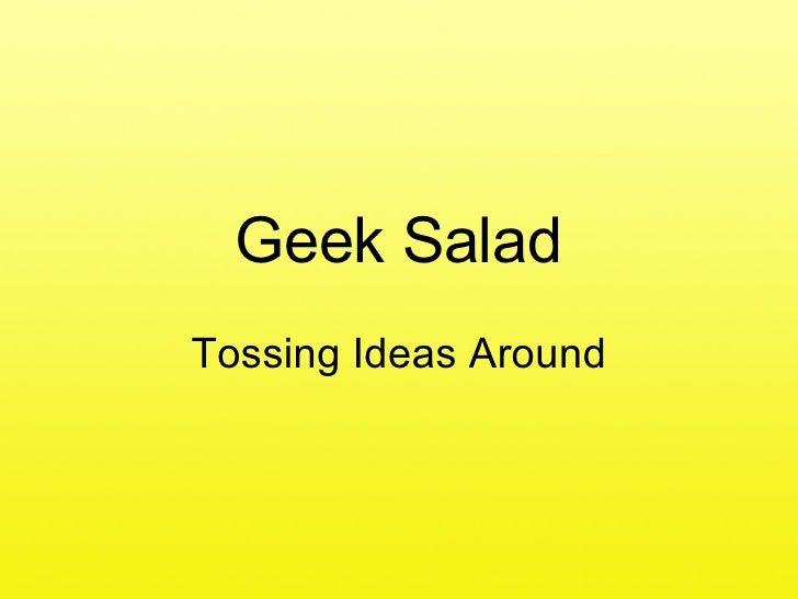 Geek Salad Tossing Ideas Around