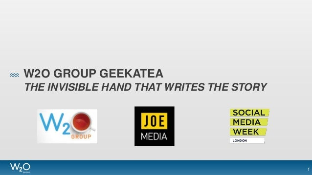 W2O GROUP GEEKATEA THE INVISIBLE HAND THAT WRITES THE STORY 1