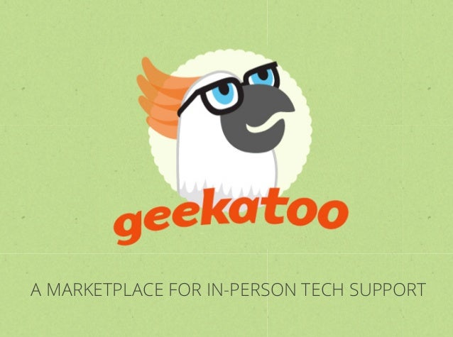 Geekatoo A MARKETPLACE FOR IN-PERSON TECH SUPPORT