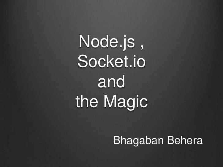 Node.js ,Socket.io   andthe Magic     Bhagaban Behera