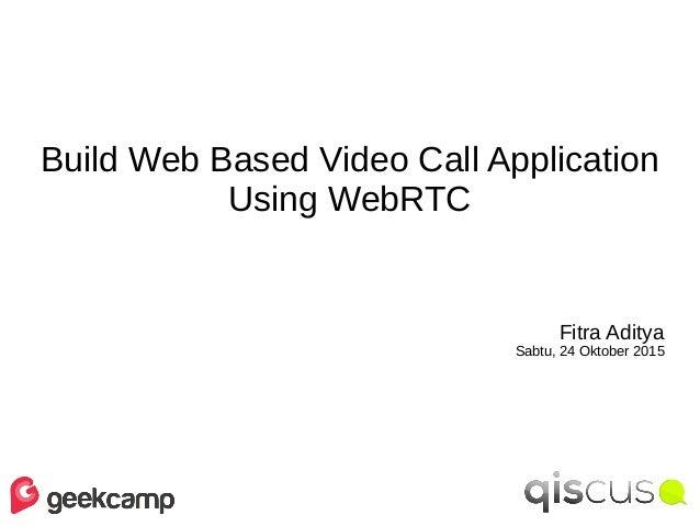 Build Web Based Video Call Application Using WebRTC Fitra Aditya Sabtu, 24 Oktober 2015