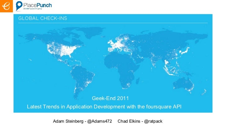Latest Trends in Application Development with the foursquare API Adam Steinberg - @Adams472  Chad Elkins - @ratpack Geek-E...