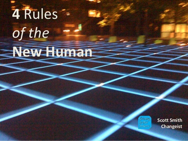4 Rules of the New Human Scott Smith Changeist
