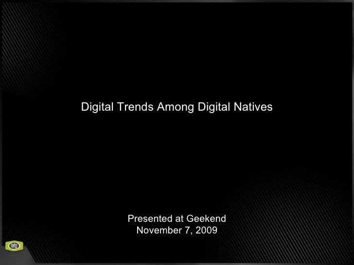 Digital Trends Among Digital Natives Presented at Geekend November 7, 2009