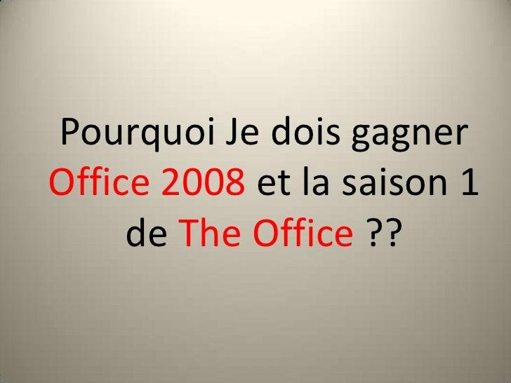 Pourquoi Je dois gagner Office 2008 et la saison 1 de The Office ??<br />