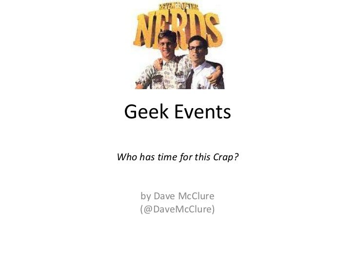 Running Geek Events:  I  ♥  Nerdz! srsly… who has time for this crap? by Dave McClure (@DaveMcClure)