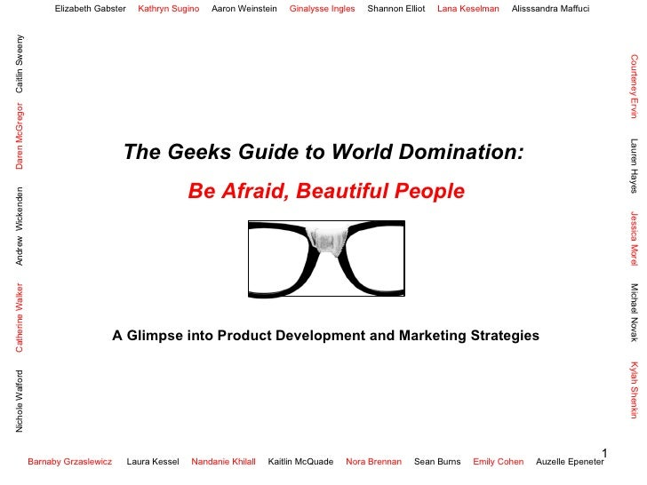 The Geeks Guide to World Domination:  Be Afraid, Beautiful People A Glimpse into Product Development and Marketing Strateg...