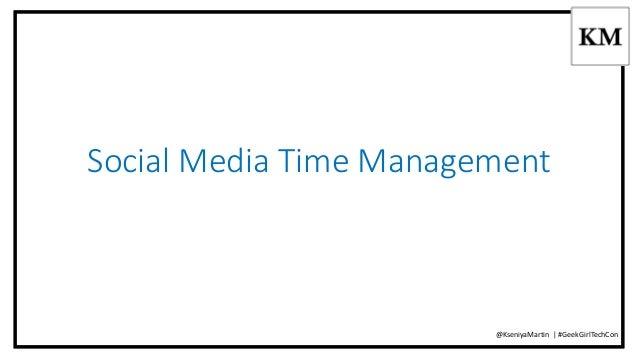 Social Media Time Management  @KseniyaMartin | #GeekGirlTechCon