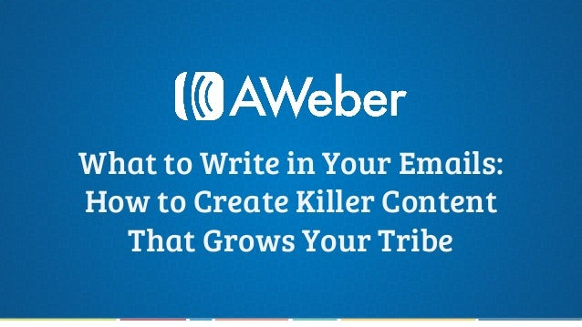 What to Write in Your Emails: How to Create Killer Content That Grows Your Tribe