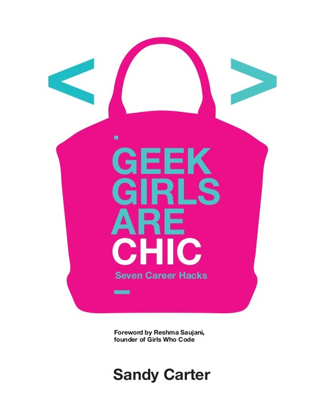 Seven Career Hacks GEEK GIRLS ARE CHIC Sandy Carter ,Foreword by Reshma Saujani, founder of Girls Who Code