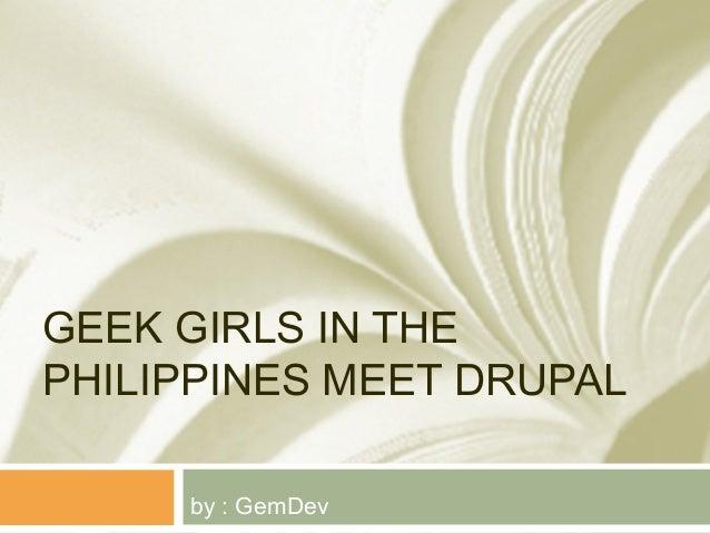 GEEK GIRLS IN THEPHILIPPINES MEET DRUPAL     by : GemDev