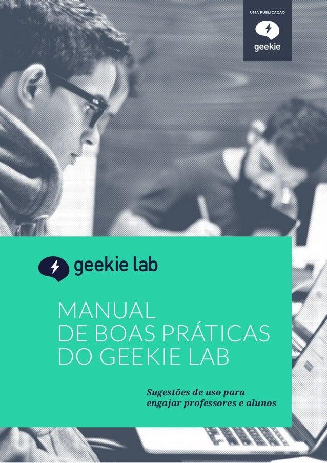 1 MANUAL DE BOAS PRÁTICAS DO GEEKIE LAB MANUAL DE BOAS PRÁTICAS DO GEEKIE LAB Sugestões de uso para engajar professores e ...