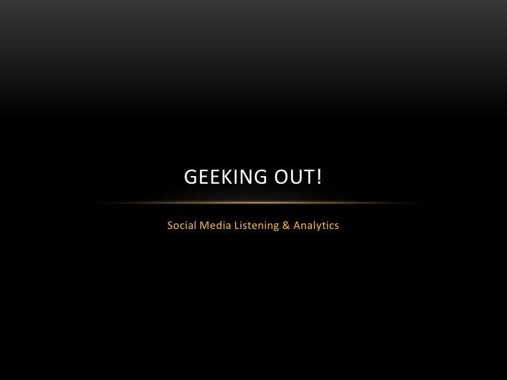 Geeking Out!<br />Social Media Listening & Analytics<br />