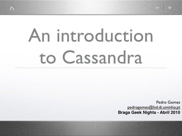 An introduction  to Cassandra                             Pedro Gomes               pedrogomes@lsd.di.uminho.pt           ...
