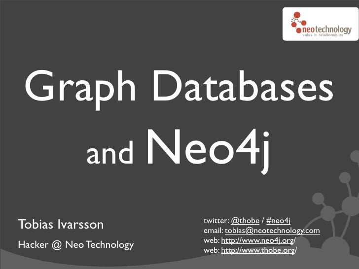 Graph Databases              and Neo4j                           twitter: @thobe / #neo4j Tobias Ivarsson           email:...