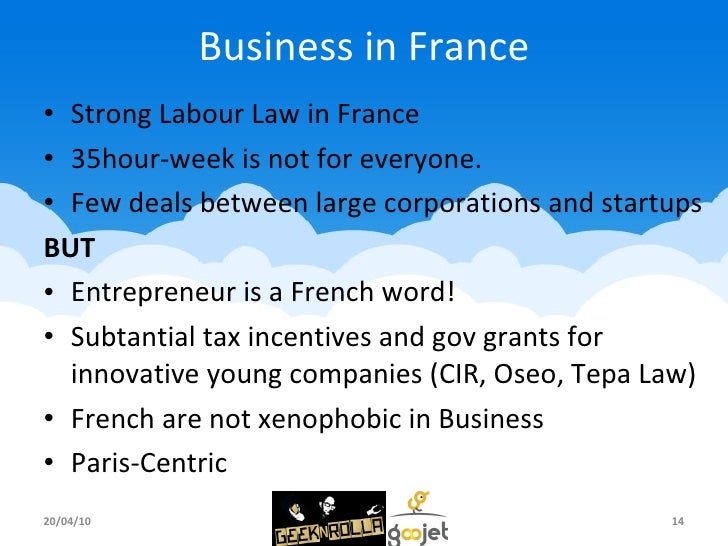 Business in France <ul><li>Strong Labour Law in France </li></ul><ul><li>35hour-week is not for everyone. </li></ul><ul><l...