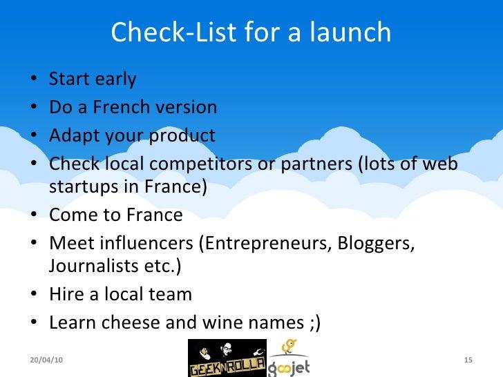 Check-List for a launch <ul><li>Start early </li></ul><ul><li>Do a French version </li></ul><ul><li>Adapt your product </l...