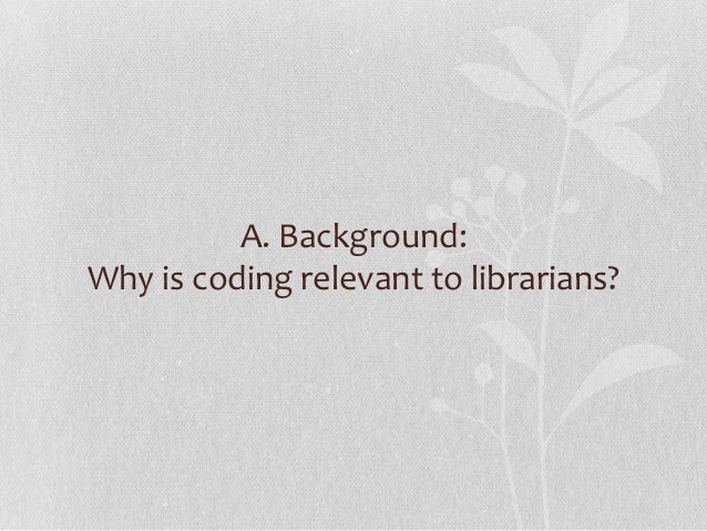 A. Background:Why is coding relevant to librarians?
