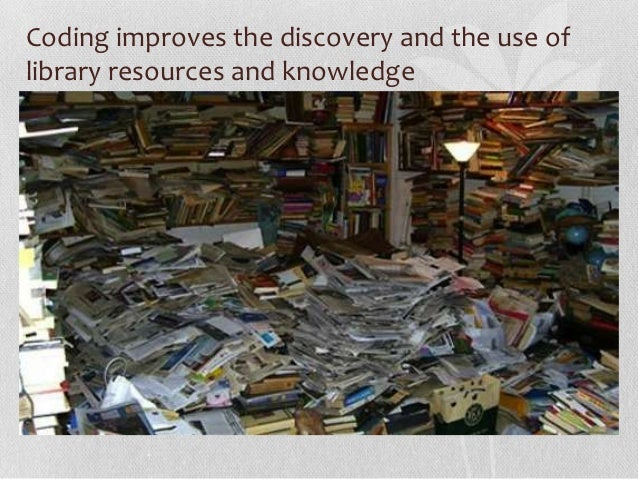 Coding improves the discovery and the use oflibrary resources and knowledge