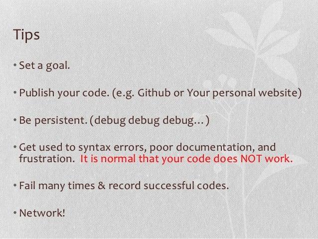 "Ready to be overwhelmed!• ""Google""• Codecademy http://www.codecademy.com/• W3C tutorials http://www.w3schools.com/w3c/defa..."
