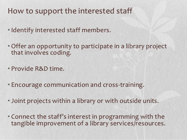  Take advantage of your staff whose interest and knowledge  in library resources and services will be a great asset once ...