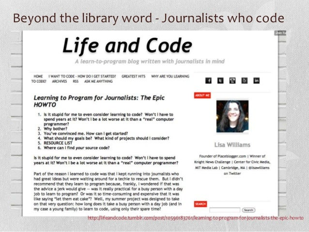 Beyond the library word - Journalists who code            http://lifeandcode.tumblr.com/post/10596183761/learning-to-progr...