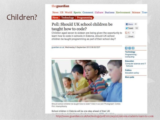 Children?            http://www.guardian.co.uk/technology/poll/2012/sep/05/estonia-students-learn-to-code