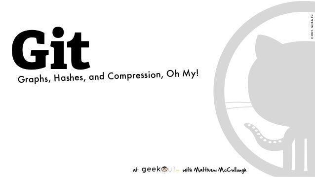 at                            with Matthew McCullough GitGraphs, Hashes, and Compression, Oh...