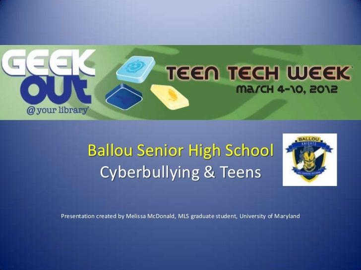 Ballou Senior High School          Cyberbullying & TeensPresentation created by Melissa McDonald, MLS graduate student, Un...