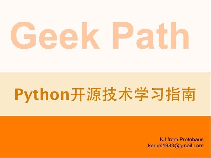 Geek Path  Python                              KJ from Protohaus                        kernel1983@gmail.com . kernel1983@...