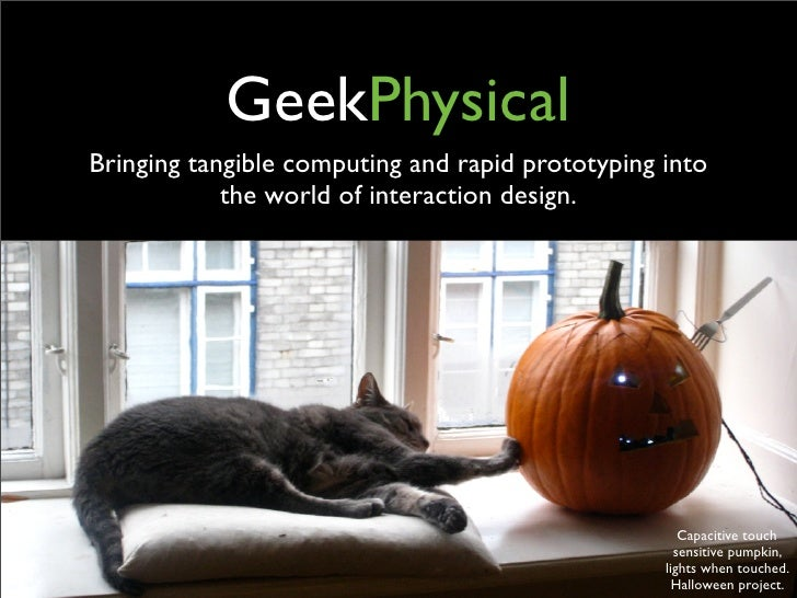GeekPhysical Bringing tangible computing and rapid prototyping into             the world of interaction design.          ...