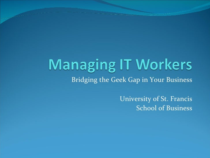 Bridging the Geek Gap in Your Business University of St. Francis School of Business