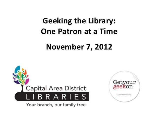 Geeking the Library:One Patron at a Time November 7, 2012