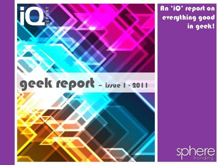 An 'iQ' report on                               everything good                                        in geek!geek report...
