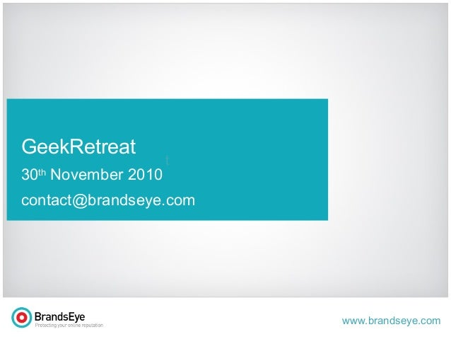 www.brandseye.com t GeekRetreat 30th November 2010 contact@brandseye.com