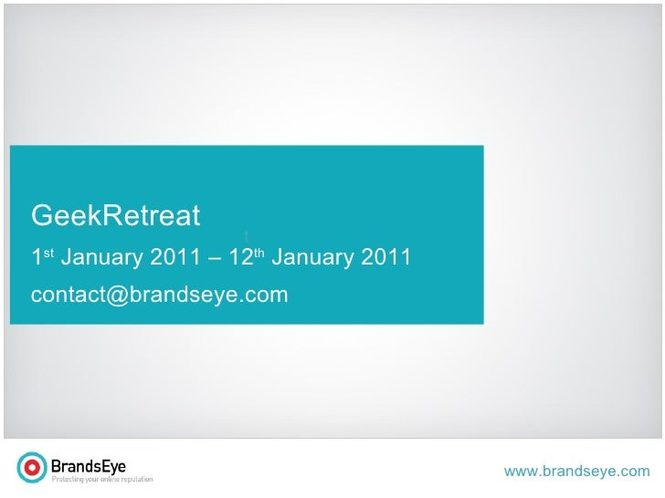 t GeekRetreat 1 st  January 2011 – 12 th  January 2011 [email_address]