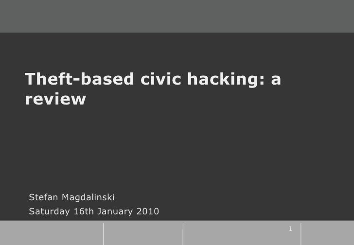 Theft-based civic hacking: a review     Stefan Magdalinski Saturday 16th January 2010                                1
