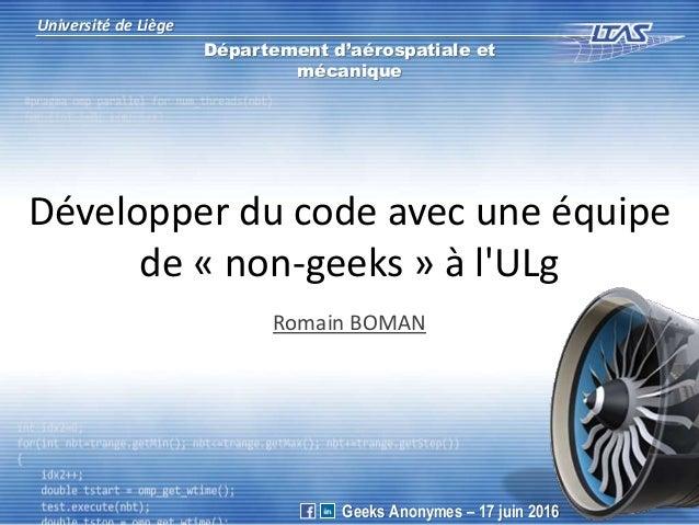 Développer du code avec une équipe de « non-geeks » à l'ULg Romain BOMAN Université de Liège Département d'aérospatiale et...