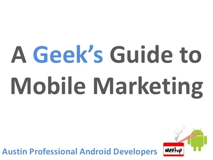 A Geek's Guide to Mobile MarketingAustin Professional Android Developers