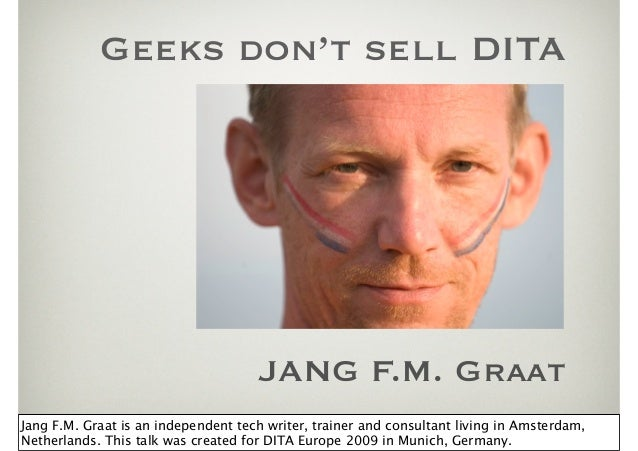 Geeks don't sell DITA                                     JANG F.M. GraatJang F.M. Graat is an independent tech writer, tr...