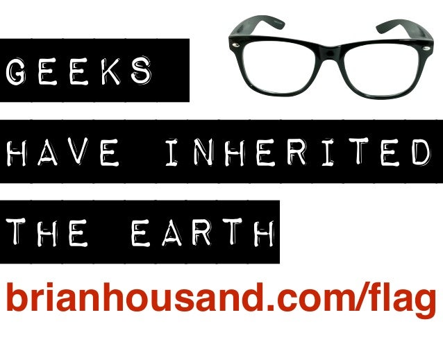 GEEKS  HAVE INHERITED  THE EARTH  brianhousand.com/flag
