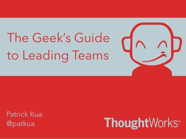The Geek's Guide to Leading Teams @patkua Patrick Kua