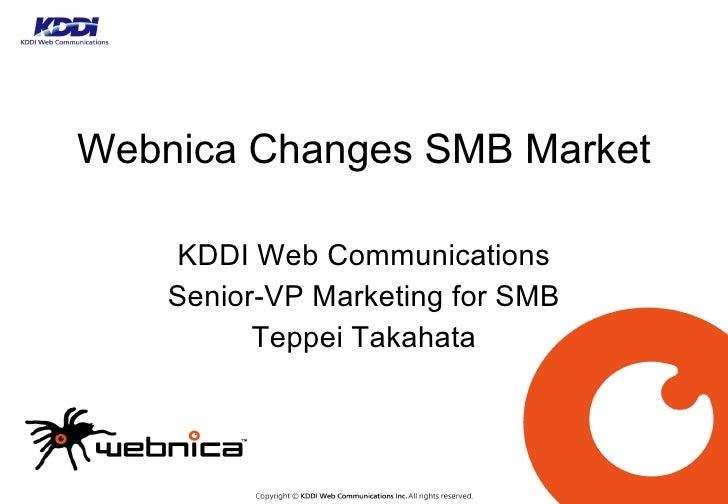 Webnica Changes SMB Market KDDI Web Communications Senior-VP Marketing for SMB Teppei Takahata