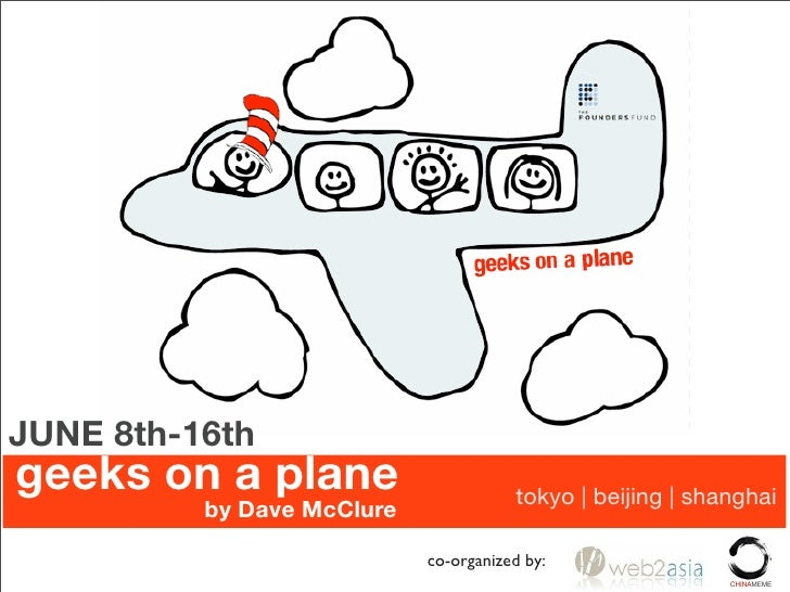 JUNE 8th-16th geeks on a plane                       tokyo | beijing | shanghai           by Dave McClure                 ...