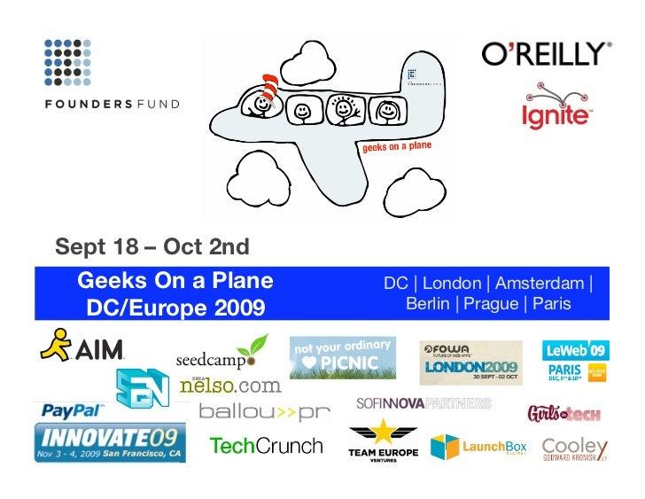 Sept 18 – Oct 2nd   Geeks On a Plane     DC | London | Amsterdam |   DC/Europe 2009         Berlin | Prague | Paris